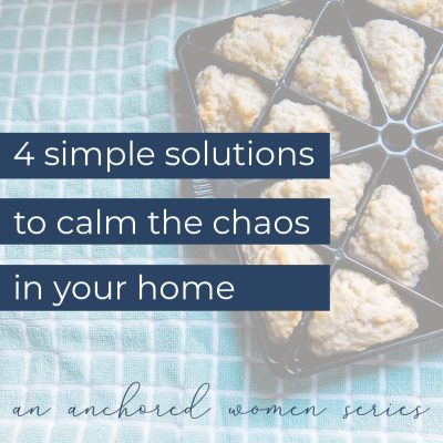 4 Simple Solutions to Calm the Chaos in Your Home