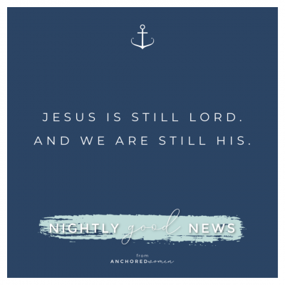 Jesus is still Lord // Nightly (Good) News!