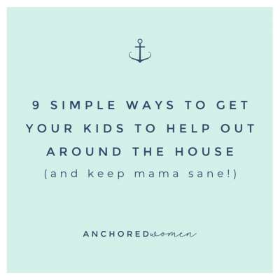 Nine simple ways to get your kids to help out around the house (and keep mama sane!)
