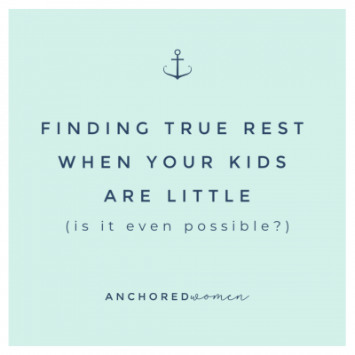 Finding true rest when your kids are little