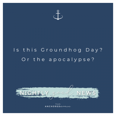 Is this Groundhog Day or the apocalypse? // Nightly Good News!!