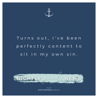 Content in our own sin // Nightly Good News!