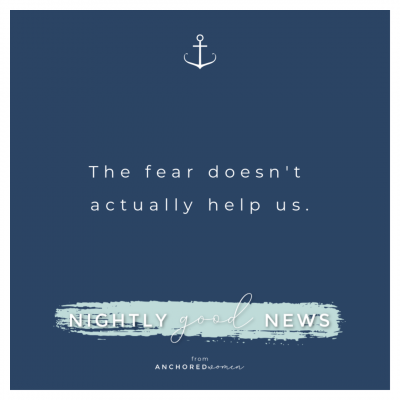 The fear doesn't actually help us // Nightly Good News!
