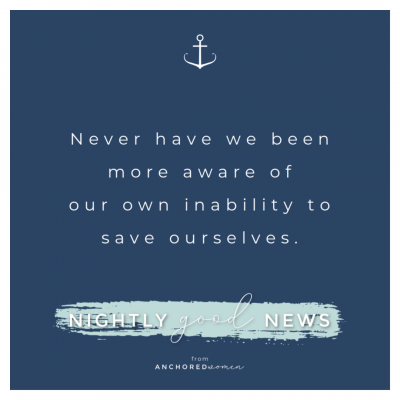 Unable to save ourselves // Nightly Good News!