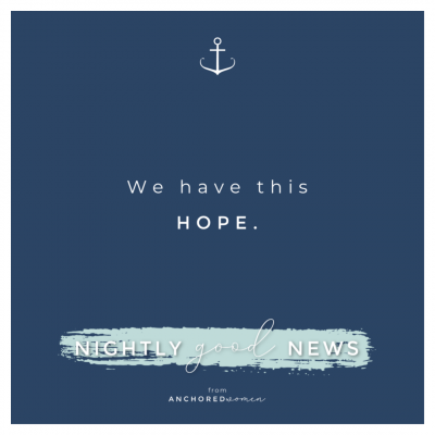 We have this hope // Nightly Good News!