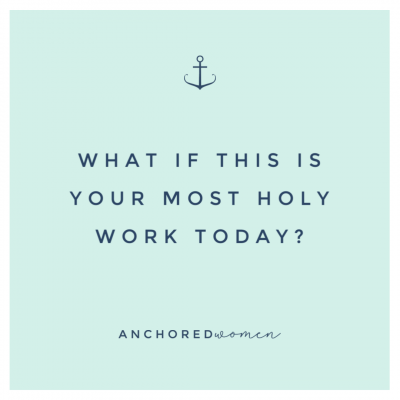 What is your most holy work today?